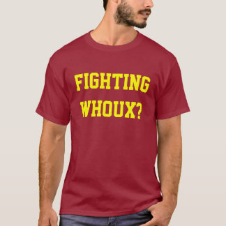 Fighting Whoux? T-Shirt