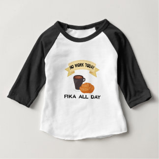 fika all day, no work today baby T-Shirt