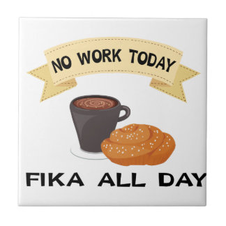 fika all day, no work today tile