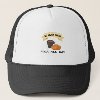 fika all day, no work today trucker hat