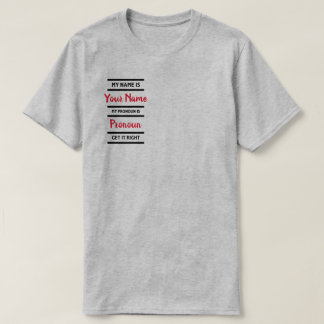 Fill In Your Preferred Name Pronoun Get It Right T-Shirt
