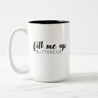 Fill Me Up, Buttercup Mug