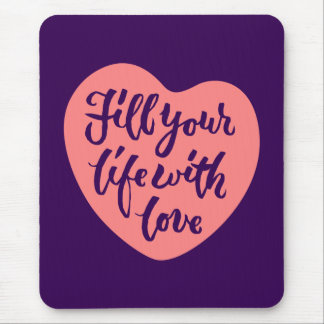 Fill your life with love - Hand Lettering Design Mouse Pad