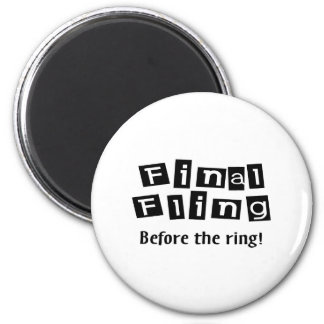 Final Fling Before The Ring 2 Inch Round Magnet