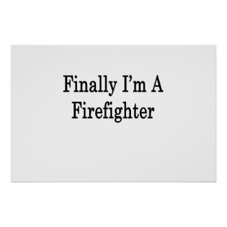 Finally I m A Firefighter Posters
