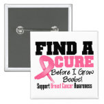 Find a Cure Before I Grow Boobs BREAST CANCER Buttons