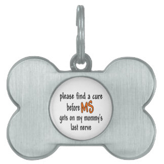 Find A Cure Before MS Gets On Mommy's Last Nerve Pet ID Tag