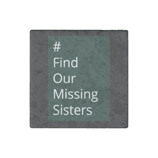 Find Our Missing Sisters social awareness magnet Stone Magnets
