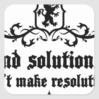 Find Solutions Donn't make Resolutions Square Sticker