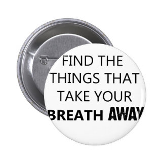 find the things that take your breat away 2 inch round button