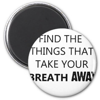 find the things that take your breat away 2 inch round magnet