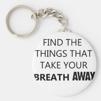 find the things that take your breat away basic round button keychain