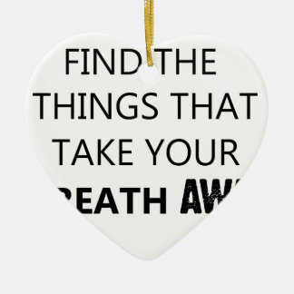 find the things that take your breat away ceramic heart ornament