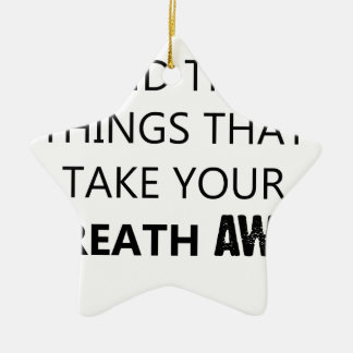 find the things that take your breat away ceramic ornament