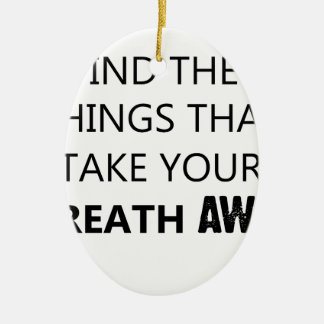 find the things that take your breat away ceramic oval ornament