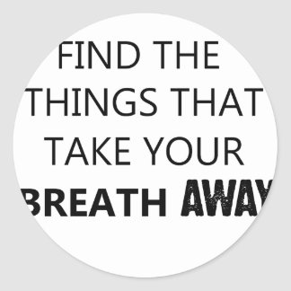 find the things that take your breat away classic round sticker