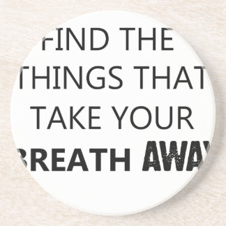 find the things that take your breat away drink coasters