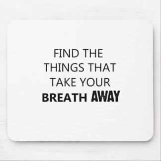 find the things that take your breat away mouse pad