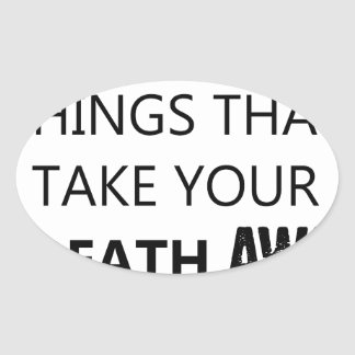 find the things that take your breat away oval sticker