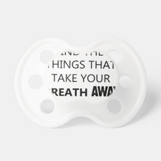 find the things that take your breat away pacifier