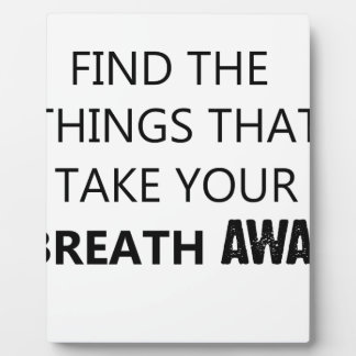 find the things that take your breat away plaque