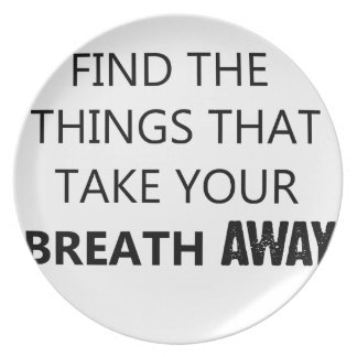 find the things that take your breat away plate