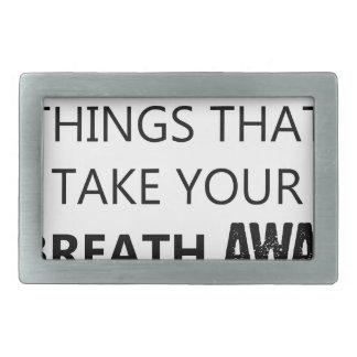 find the things that take your breat away rectangular belt buckles
