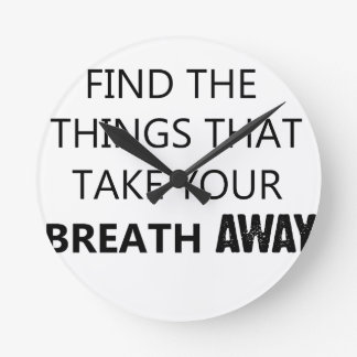 find the things that take your breat away round clock