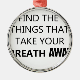 find the things that take your breat away Silver-Colored round ornament