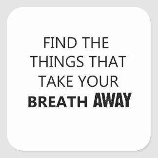 find the things that take your breat away square sticker