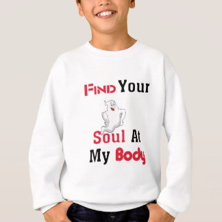 Find Your Soul at My Body Sweatshirt