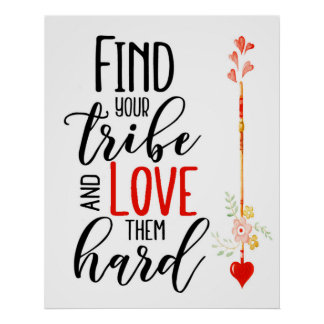Find Your Tribe and Love Them Hard 24 X 30 Poster