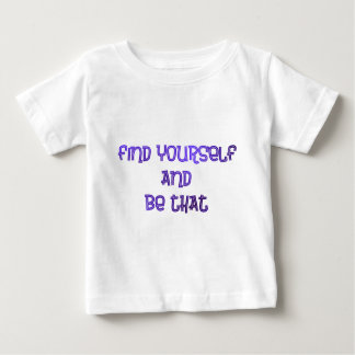 Find yourself and be that baby T-Shirt