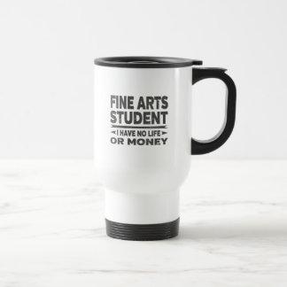 Fine Arts College Student No Life or Money Travel Mug
