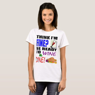 Fine Be Ready Wine and Dine T-Shirt