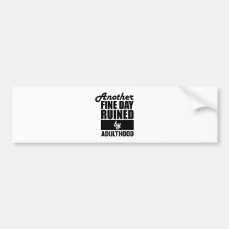 Fine Day Ruined Bumper Sticker