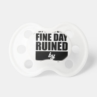 Fine Day Ruined Pacifier