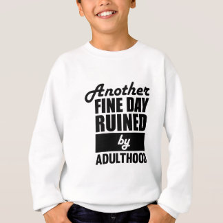 Fine Day Ruined Sweatshirt