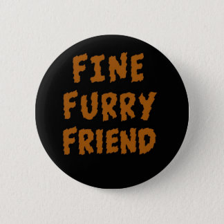 Fine furry friend 2 inch round button