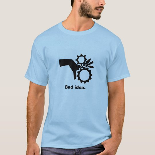 Fingers in gears, Bad idea. T-Shirt