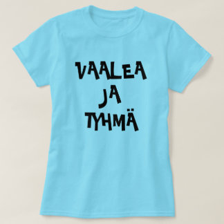 Finnish Word for Blonde and Stupid vaalea ja tyhmä T-Shirt