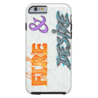 Fire And Desire stand out text Tough iPhone 6 Case