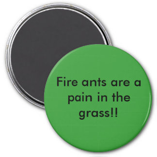 Fire ants are a pain in the grass!! magnet