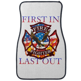 Fire fighter's are first in last out. car mat