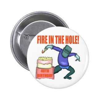 Fire In The Hole 40th Birthday Gifts 2 Inch Round Button