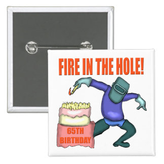 Fire In The Hole 65th Birthday Gifts Pins