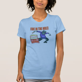 Fire In The Hole 75th Birthday Gifts T-Shirt