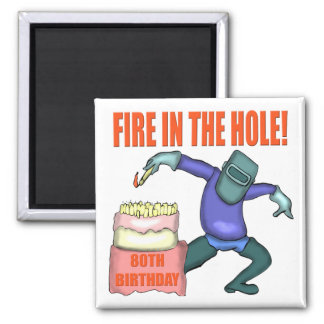 Fire In The Hole 80th Birthday Gifts Magnet