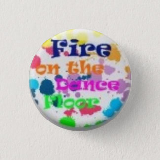 fire on the dance floor 1 inch round button