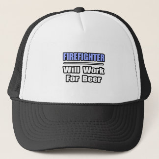 Firefighter...Will Work For Beer Trucker Hat